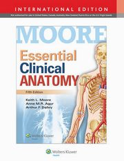 Essential Clinical Anatomy, Dalley Arthur F., Agur M.R. Anne, Moore Keith R.