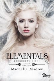 Elementals Tom 1 Proroctwo cieni, Madow Michelle