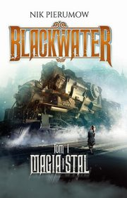 Magia i stal. Tom I. Blackwater, Nik Pierumow