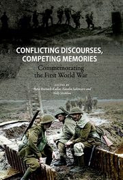 Conflicting discourses, competing memories: Commemorating The First World War,