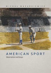 American Sport. Observations and Essays, Michał Mazurkiewicz